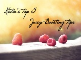 My top 5 juicy-boosting tips