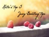 My top 5 juicy-boostingtips